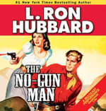 The No-Gun Man : A Frontier Tale of Outlaws, Lawlessness, and One Man's Code of Honor - L Ron Hubbard