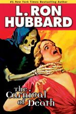 Carnival of Death, the : A Case of Killer Drugs and Cold-blooded Murder on the Midway - L. Ron Hubbard