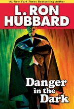 Danger in the Dark - L. Ron Hubbard