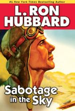 Sabotage in the Sky : A Heated Rivalry, a Heated Romance, and High-flying Danger - L. Ron Hubbard