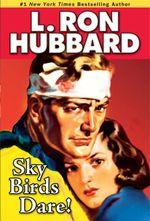 Sky Birds Dare! - L. Ron Hubbard