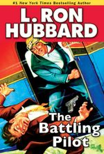 The Battling Pilot - L. Ron Ron Hubbard
