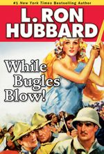 While Bugles Blow! - L. Ron Hubbard
