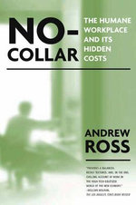 No-Collar : The Humane Workplace and Its Hidden Costs - Andrew Ross