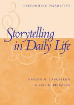 Storytelling in Daily Life : Performing Narrative - Kristin M. Langellier