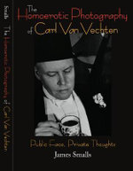 The Homoerotic Photography of Carl Van Vechten : Public Face, Private Thoughts - James Smalls