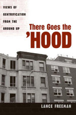There Goes the Hood : Views of Gentrification from the Ground Up - Lance Freeman
