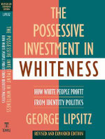 The Possessive Investment in Whiteness : How White People Profit from Identity Politics - George Lipsitz