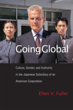 Going Global : Culture, Gender, and Authority in the Japanese Subsidiary of an American Corporation - Ellen Fuller