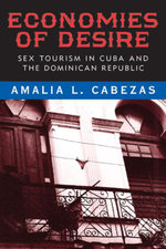 Economies of Desire : Sex and Tourism in Cuba and the Dominican Republic - Amalia L. Cabezas