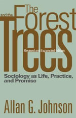 The Forest and the Trees : Sociology as Life, Practice, and Promise - Allan Johnson