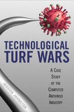 Technological Turf Wars : A Case Study of the Computer Antivirus Industry - Jessica R. Johnston
