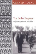 The End of Empires : African Americans and India - Gerald Horne