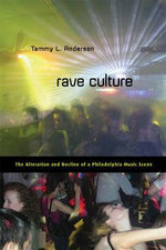 Rave Culture : The Alteration and Decline of a Philadelphia Music Scene - Tammy L. Anderson