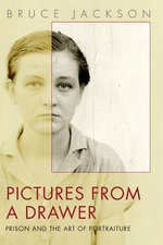 Pictures from a Drawer : Prison and the Art of Portraiture - Bruce Jackson