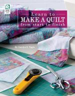 Learn to Make a Quilt From Start to Finish - Carolyn Vagts