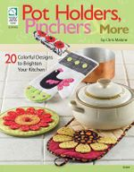 Pot Holders, Pinchers and More : 20 Colorful Designs to Brighten Your Kitchen - Chris Malone