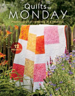 Quilts by Monday : Projects You Can Complete in a Weekend