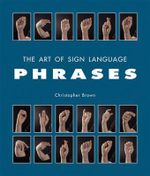 The Art of Sign Language : Phrases - Christopher Brown