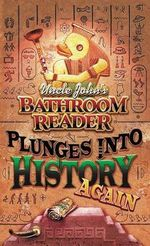 Uncle John's Bathroom Reader Plunges into History Again : Cool Facts, Gross Stuff, Quizzes, Jokes, Bloopers,... - Bathroom Reader's Hysterical Society