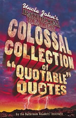 Colossal Collection of Quotable Quotes : Uncle John's Bathroom Reader - Bathroom Readers Institute