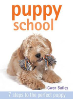 Puppy School : 7 Steps to the Perfect Puppy - Gwen Bailey