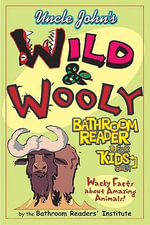 Uncle John's Wild and Wooly Bathroom Reader for Kids : Wacky Facts about Amazing Animals - Bathroom Readers Institute