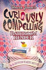 Uncle John's Curiously Compelling Bathroom Reader - Bathroom Readers Institute
