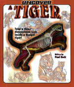 Uncover a Tiger : Take a Three-dimensional Look Inside a Bengal Tiger! - Paul Beck