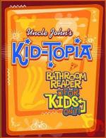 Uncle John's Kid-topia Bathroom Reader for Kids Only! : Uncle John's Bathroom Reader for Kids Only! Series - Bathroom Readers Institute
