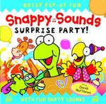 Snappy Sounds Surprise Party! : Noisy Pop-Up Fun, with Fun Party Sounds - Derek Matthews