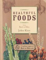 Healthful Foods : From Back to Eden - Jethro Kloss