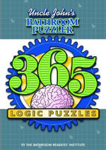 Uncle John's Bathroom Puzzler : 365 Logic Puzzles :  365 Logic Puzzles - Bathroom Readers' Institute