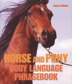 Horse and Pony Body Language Phrasebook - Susan McBane