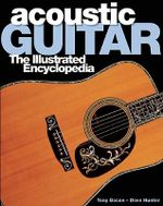 Acoustic Guitar : The Illustrated Encyclopedia - Dave Hunter