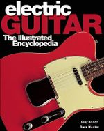 Electric Guitar : The Illustrated Encyclopedia - Tony Bacon