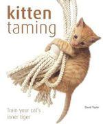 Kitten Taming : Train Your Cat's Inner Tiger - David Taylor