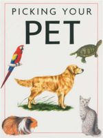 Picking Your Pet : Expert Guides - Claudia Martin