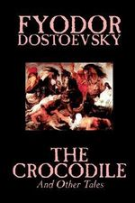 The Crocodile and Other Tales - Fyodor Mikhailovich Dostoevsky