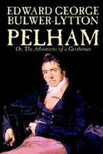 Pelham; or, the Adventures of a Gentleman - Edward George Bulwer-Lytton
