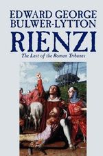 Rienzi, the Last of the Roman Tribunes : bk.7,8 & 9 - Edward George Bulwer-Lytton