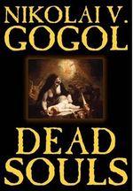 Dead Souls - Nikolai Vasil'evich Gogol