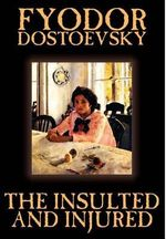 The Insulted and Injured - Fyodor Mikhailovich Dostoevsky