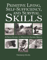 Primitive Living, Self-Sufficiency, and Survival Skills : A Field Guide to Primitive Living Skills - Thomas J Elpel