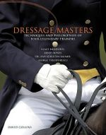 Dressage Masters : Techniques and Philosophies of Four Legendary Trainers - David Collins