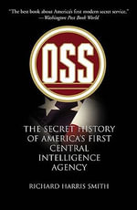 OSS : The Secret History of American First Central Intelligence Agency - Richard Harris Smith