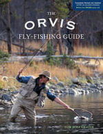The Orvis Fly-fishing Guide : Completely Revised and Updated with 400 New Colour Photos and Illustrations - Tom Rosenbauer