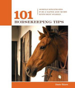 101 Horsekeeping Tips : Simple Strategies for a Safer and More Efficient Stable - Jessie Shiers