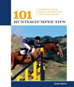 101 Hunter/Jumper Tips : Essentials for Riding on the Flat and Over Fences - Jessie Shiers