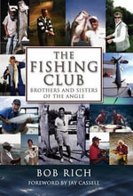 The Fishing Club : Brothers and Sisters of the Angle - Bob Rich